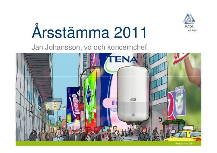 Årsstämma 2011Jan Johansson, vd och koncernchef                                    Årsstämma 2011