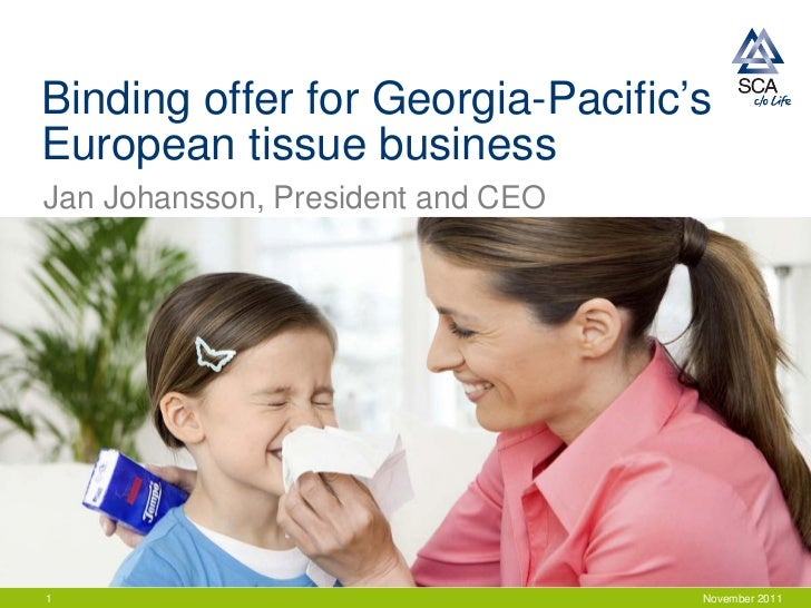 Binding offer for Georgia-Pacific'sEuropean tissue businessJan Johansson, President and CEO1                              ...