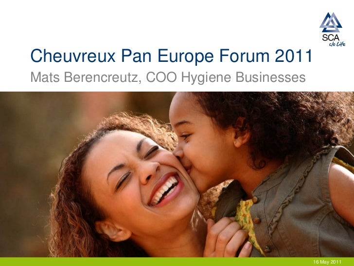 Cheuvreux Pan Europe Forum 2011Mats Berencreutz, COO Hygiene Businesses                                           16 May 2...