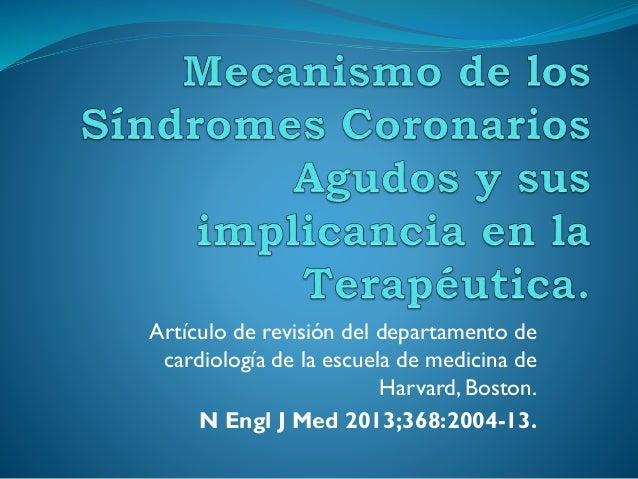 Artículo de revisión del departamento de cardiología de la escuela de medicina de Harvard, Boston. N Engl J Med 2013;368:2...