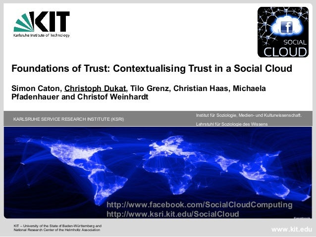 Foundations of Trust: Contextualising Trust in a Social CloudSimon Caton, Christoph Dukat, Tilo Grenz, Christian Haas, Mic...