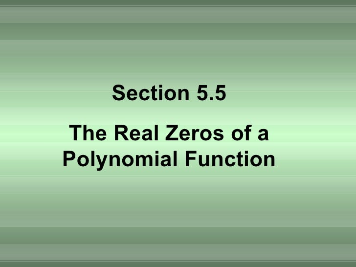 Section 5.5 The Real Zeros of a Polynomial Function