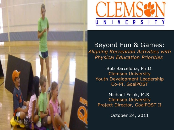 Beyond Fun & Games: Aligning Recreation Activities with Physical Education Priorities  Bob Barcelona, Ph.D. Clemson Univer...