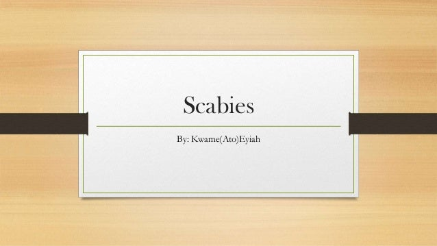Scabies By: Kwame(Ato)Eyiah
