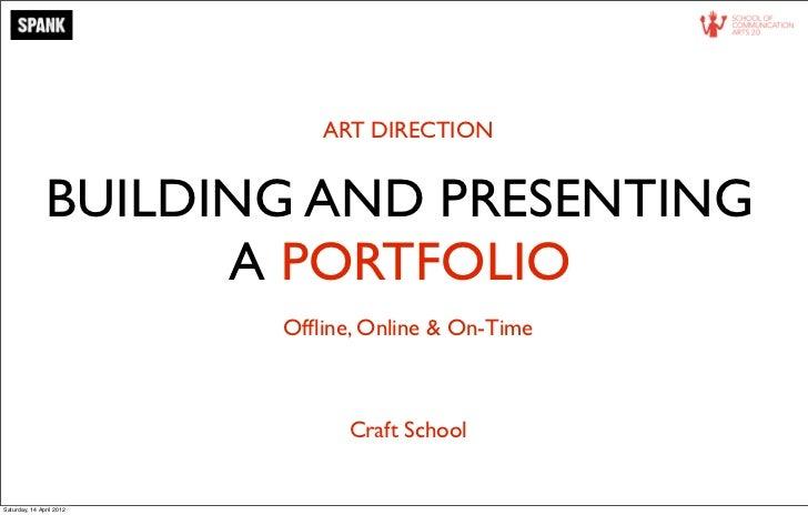 ART DIRECTION               BUILDING AND PRESENTING                     A PORTFOLIO                          Offline, Onlin...