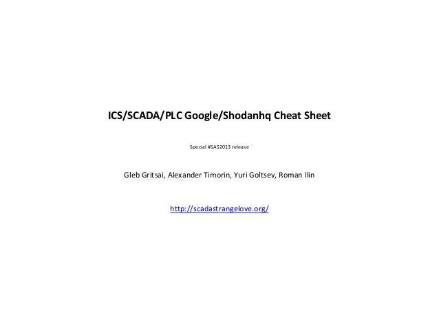 ICS/SCADA/PLC Google/Shodanhq Cheat Sheet                     Special #SAS2013 release  Gleb Gritsai, Alexander Timorin, Y...