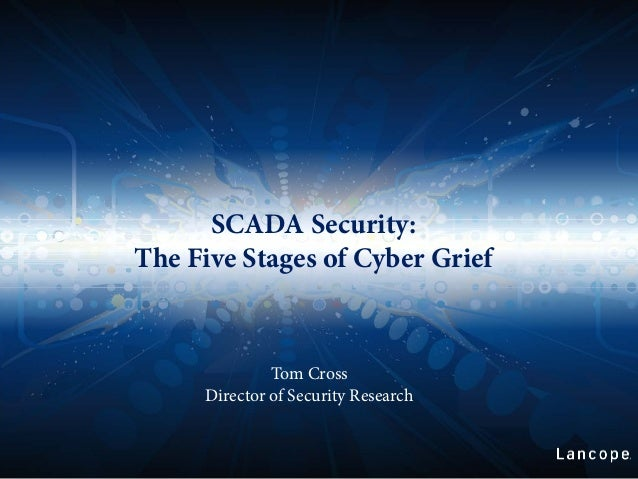 SCADA Security:The Five Stages of Cyber GriefTom CrossDirector of Security Research