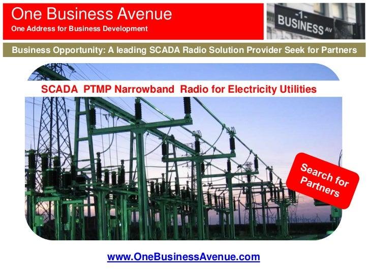 One Business AvenueOne Address for Business DevelopmentBusiness Opportunity: A leading SCADA Radio Solution Provider Seek ...