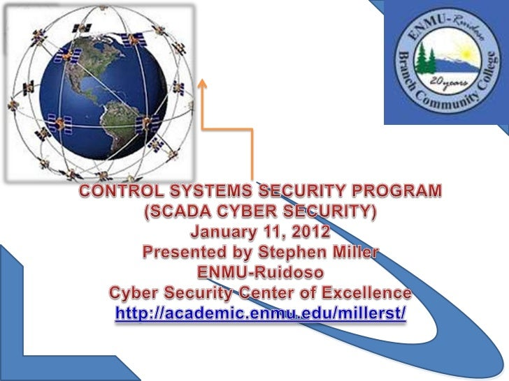 Topics Covered• Introduction of Cyber Security Center of  Excellence• Control Systems Security Program Overview     – Over...