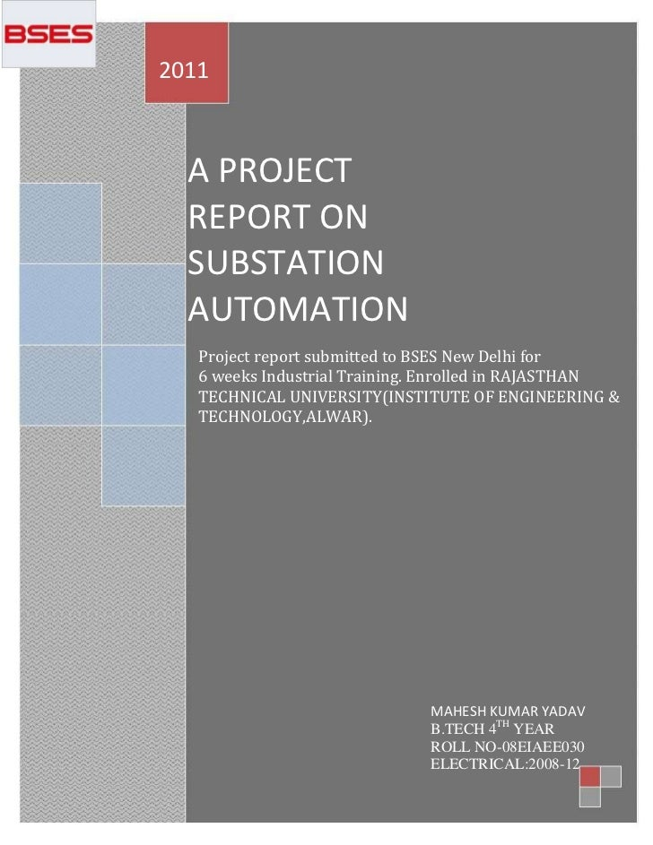 2011  A PROJECT  REPORT ON  SUBSTATION  AUTOMATION   Project report submitted to BSES New Delhi for   6 weeks Industrial T...