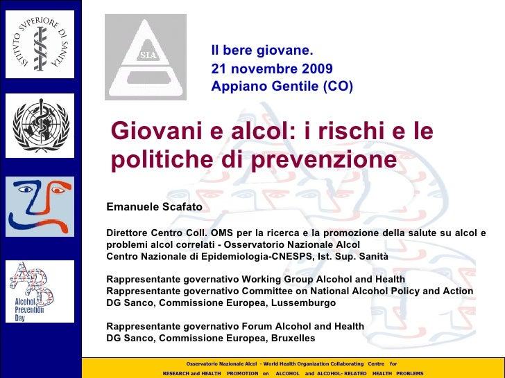Giovani e alcol: i rischi e le politiche di prevenzione  Emanuele Scafato Direttore Centro Coll. OMS per la ricerca e la p...