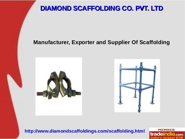 Manufacturer, Exporter and Supplier Of Scaffolding DIAMOND SCAFFOLDING CO. PVT. LTDDIAMOND SCAFFOLDING CO. PVT. LTD http:/...