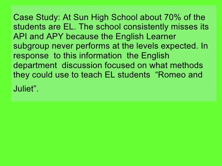 Case Study: At Sun High School about 70% of the students are EL. The school consistently misses its API and APY because th...