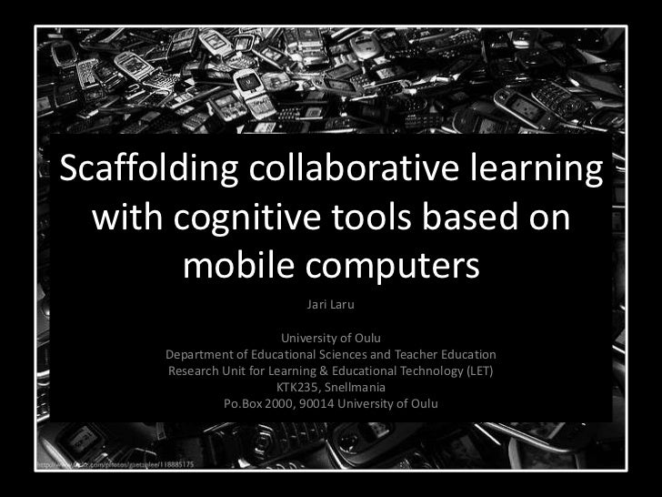 Scaffolding collaborative learning  with cognitive tools based on        mobile computers                              Jar...
