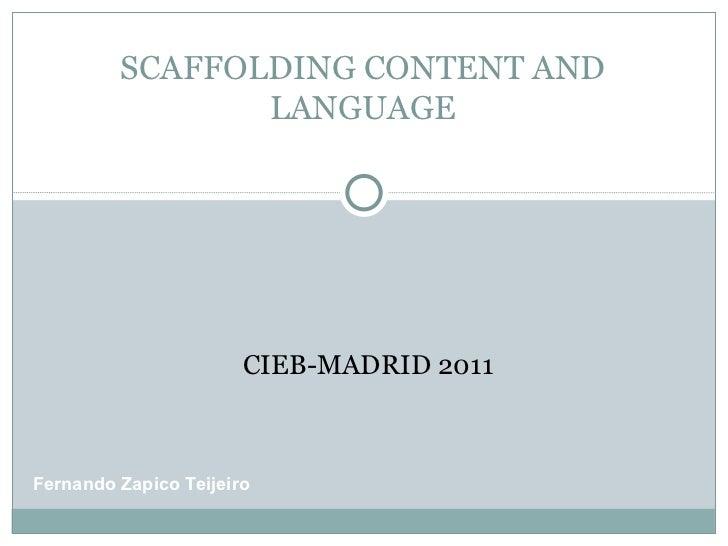 SCAFFOLDING CONTENT AND LANGUAGE CIEB-MADRID 2011 Fernando Zapico Teijeiro