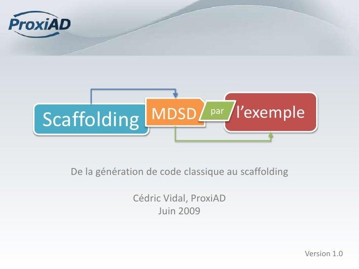 Scaffolding          MDSD         par    l'exemple      De la génération de code classique au scaffolding                 ...