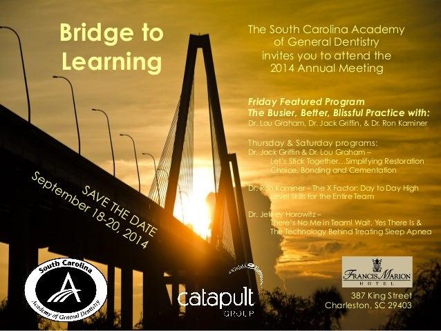 Bridge to Learning 387 King Street Charleston, SC 29403 The South Carolina Academy of General Dentistry invites you to att...