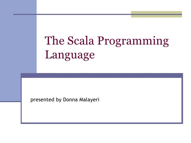 The Scala Programming Language presented by Donna Malayeri