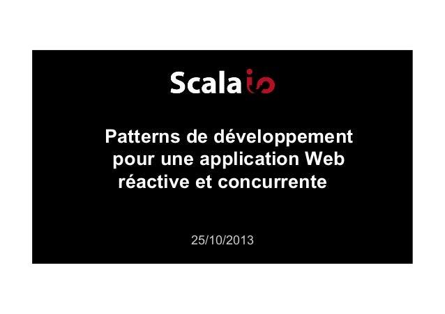 Patterns de développement pour une application Web réactive et concurrente 25/10/2013