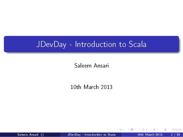 JDevDay - Introduction to Scala                       Saleem Ansari                    10th March 2013Saleem Ansari ()   J...