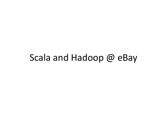 Scala and Hadoop @ eBay