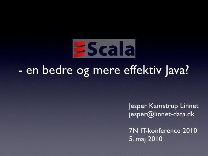 - en bedre og mere effektiv Java?                       Jesper Kamstrup Linnet                      jesper@linnet-data.dk ...