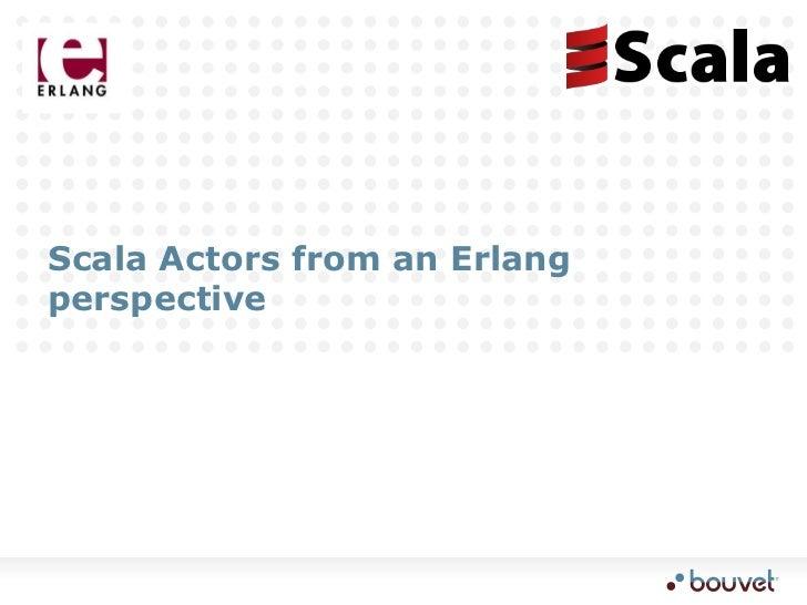 Scala Actors from an Erlangperspective