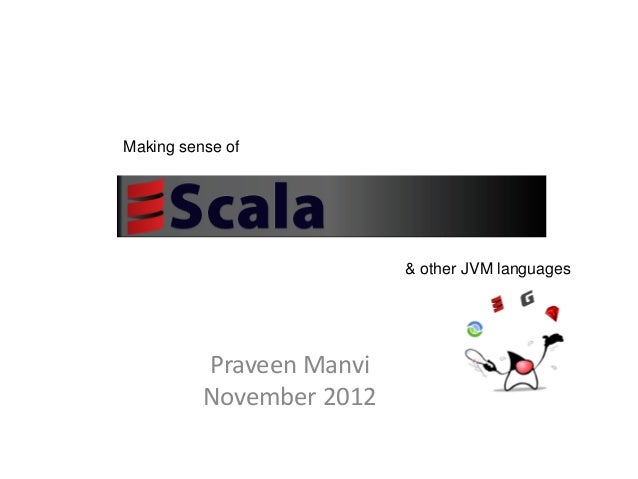Making sense of                          & other JVM languages          Praveen Manvi          November 2012