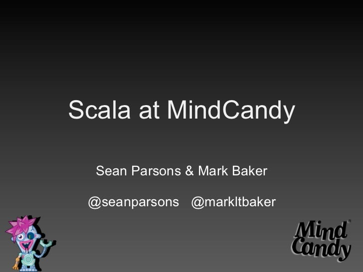 Scala at Mind Candy