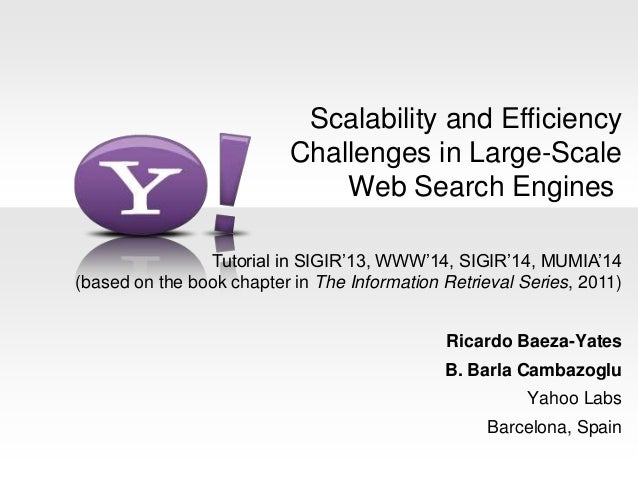 Scalability and Efficiency Challenges in Large-Scale Web Search Engines Ricardo Baeza-Yates B. Barla Cambazoglu Yahoo Labs...