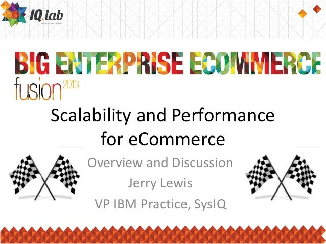 Scalability and Performance for eCommerce Overview and Discussion Jerry Lewis VP IBM Practice, SysIQ