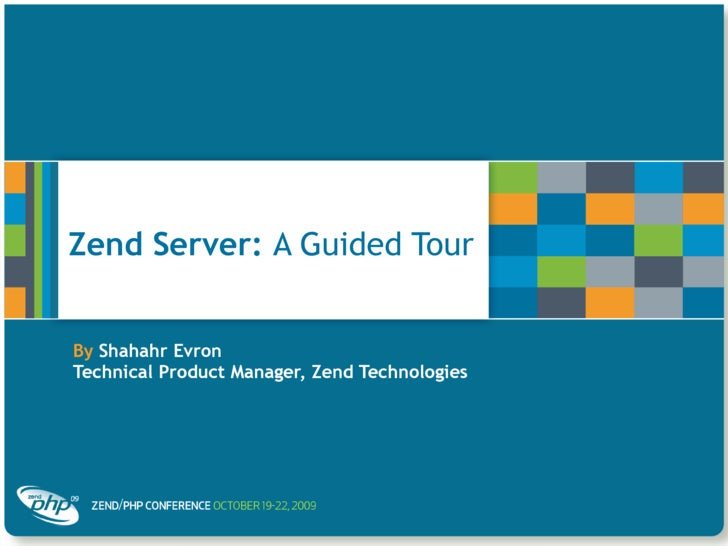 Zend Server: A Guided Tour   By Shahahr Evron Technical Product Manager, Zend Technologies