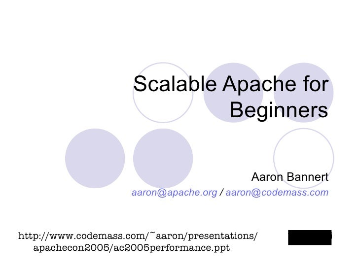 Scalable Apache for Beginners Aaron Bannert [email_address]  /  [email_address] .com http://www.codemass.com/~aaron/presen...