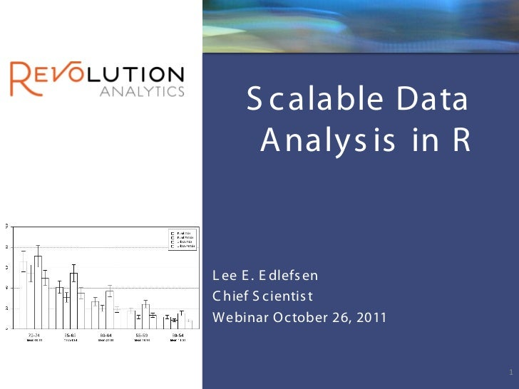 S c alable Data     A nalys is in RL ee E . E dlefs enC hief S c ientis tWebinar Oc tober 26, 2011                        ...