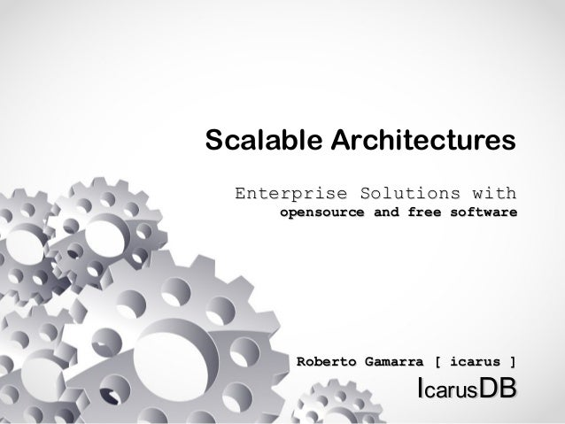 Scalable Architectures Enterprise Solutions withEnterprise Solutions with opensource and free softwareopensource and free ...