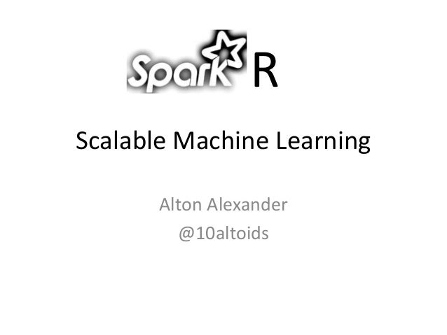 SparkR - Scalable machine learning - Utah R Users Group - U of U - June 17th