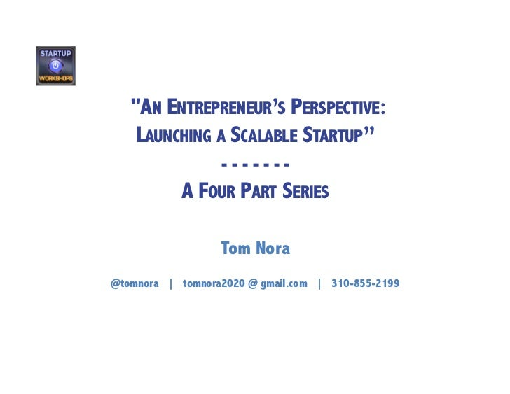 """AN ENTREPRENEUR'S PERSPECTIVE:    LAUNCHING A SCALABLE STARTUP""                   -------            A FOUR PART SERIES ..."