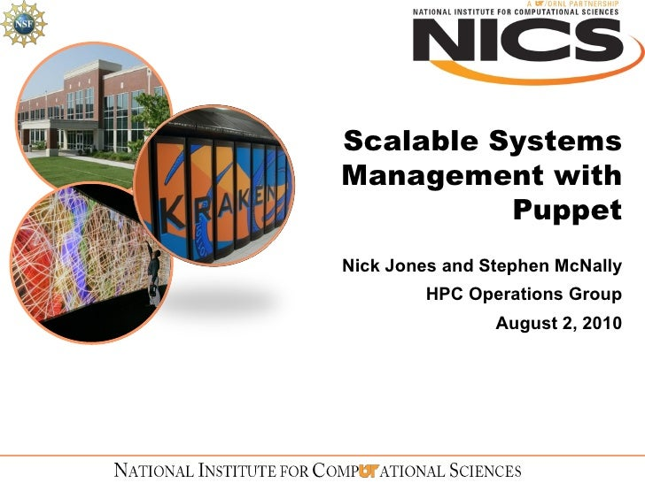 Scalable Systems Management with Puppet Nick Jones and Stephen McNally HPC Operations Group August 2, 2010