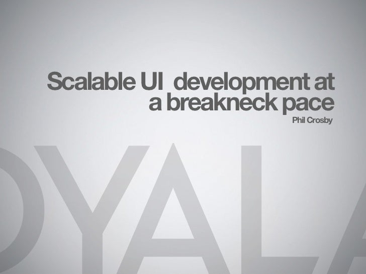 Scalable UI development at         a breakneck pace                      Phil Crosby