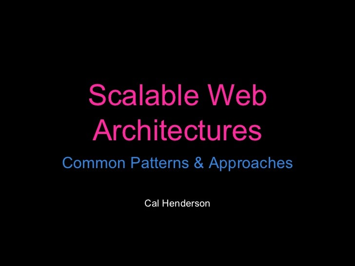 Scalable Web Architectures - Common Patterns & Approaches