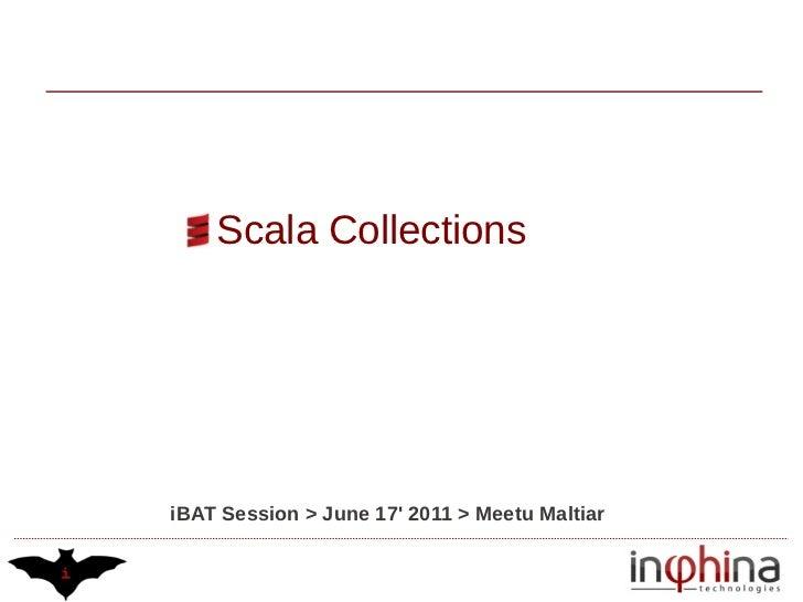 Scala CollectionsiBAT Session > June 17 2011 > Meetu Maltiar