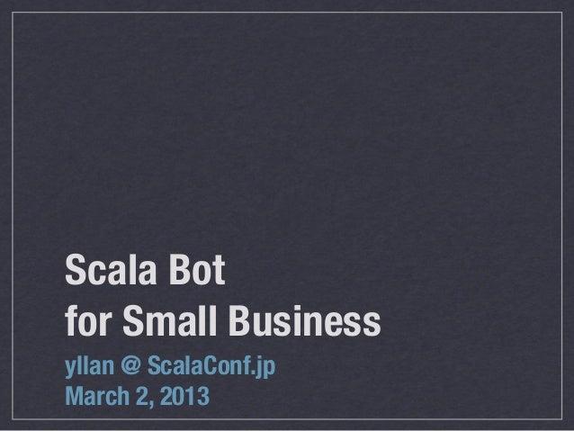 Scala Botfor Small Businessyllan @ ScalaConf.jpMarch 2, 2013