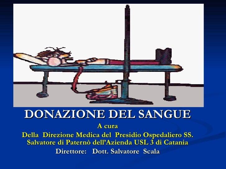 DONAZIONE DEL SANGUE A cura Della  Direzione Medica del  Presidio Ospedaliero SS. Salvatore di Paternò dell'Azienda USL 3 ...