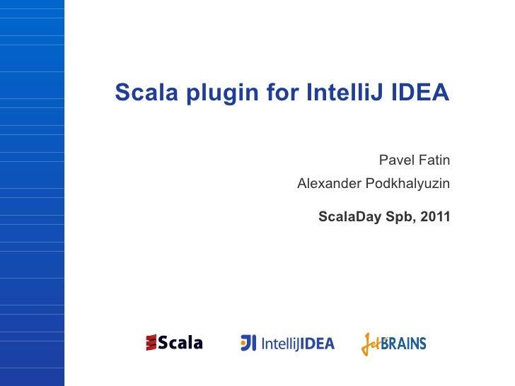Scala plugin for IntelliJ IDEA                           Pavel Fatin                Alexander Podkhalyuzin                ...