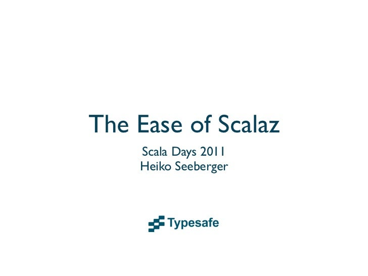 The Ease of Scalaz    Scala Days 2011    Heiko Seeberger