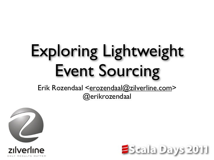 Exloring Lightweight Event Sourcing - Scala Days 2011