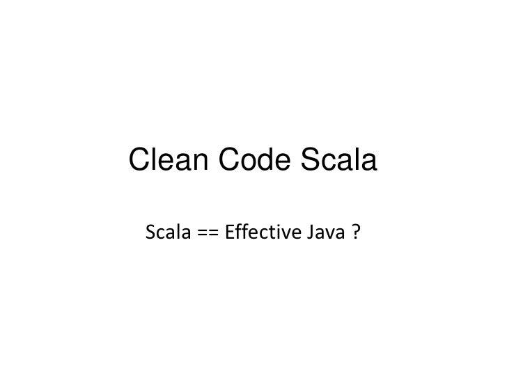 Clean Code Scala<br />Scala == Effective Java ?<br />