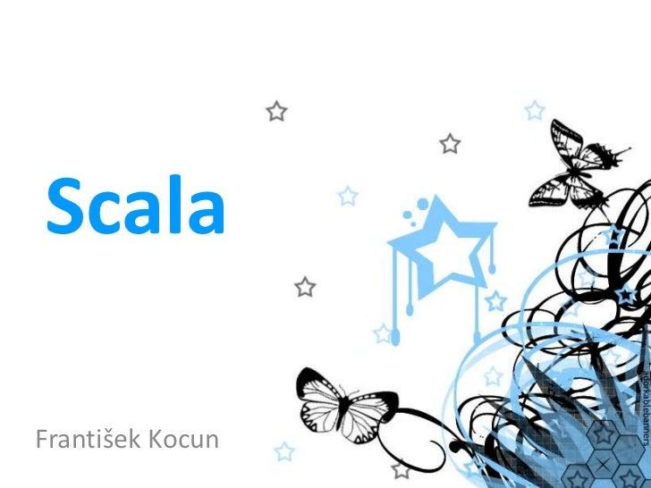 Scala<br />František Kocun<br />
