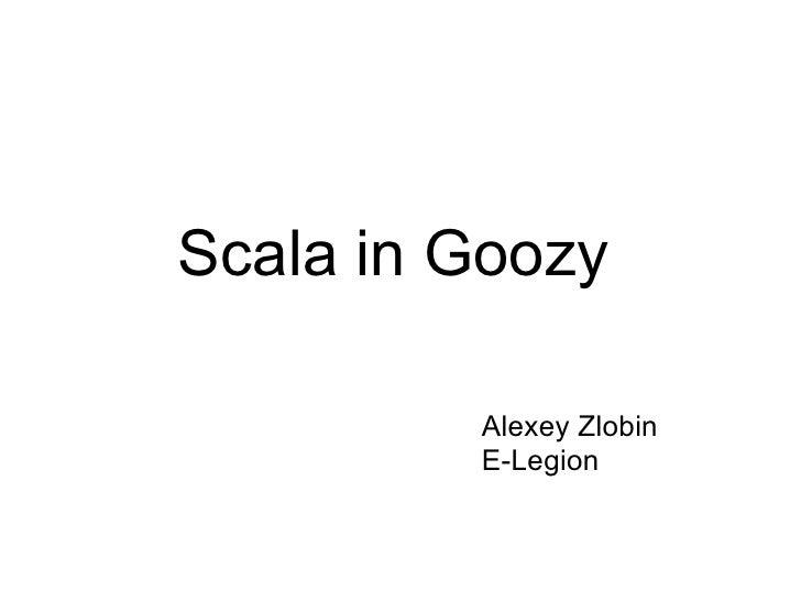 Scala in Goozy         Alexey Zlobin         E-Legion