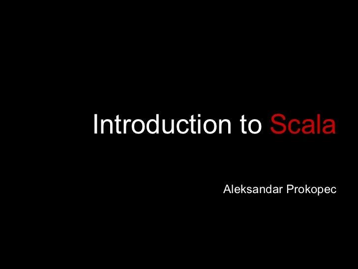 Introduction to   Scala Aleksandar Prokopec EPFL